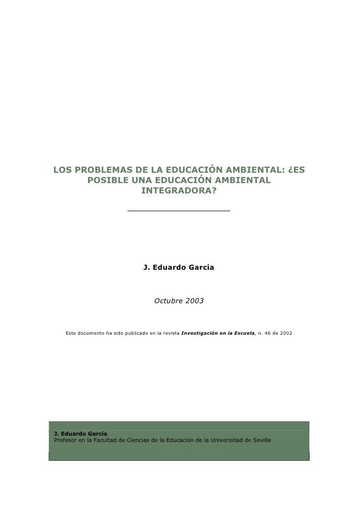 LOS PROBLEMAS DE LA EDUCACIÓN AMBIENTAL: ¿ES       POSIBLE UNA EDUCACIÓN AMBIENTAL                INTEGRADORA?            ...
