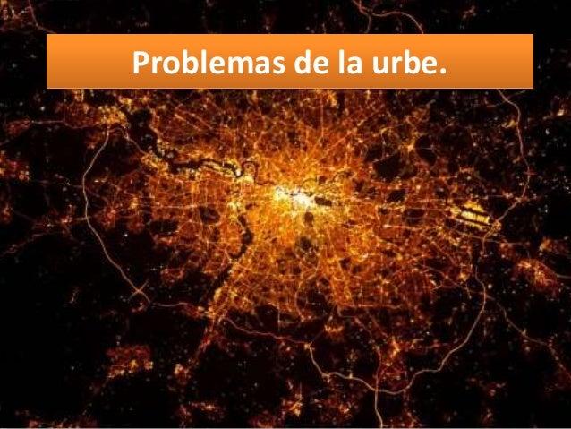 Problemas de la urbe.