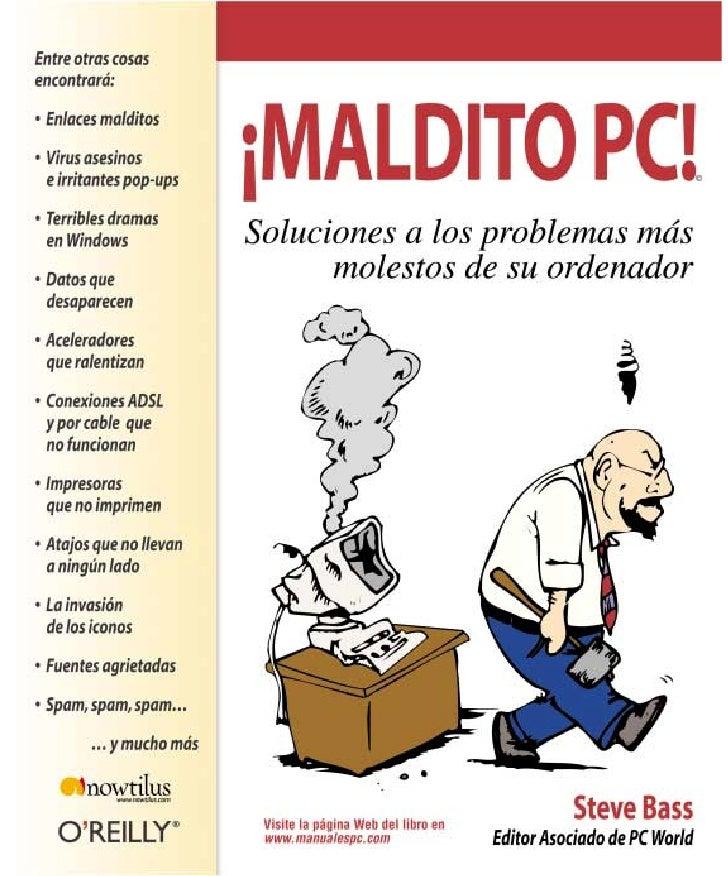 ¡MALDITO PC!                             Soluciones a los problemas                           más molestos de su ordenador...