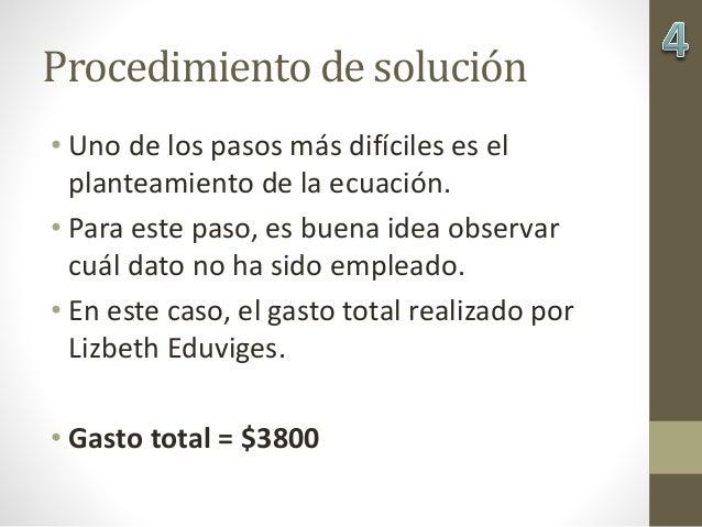 Procedimiento de solución • Uno de los pasos más difíciles es el planteamiento de la ecuación. • Para este paso, es buena ...