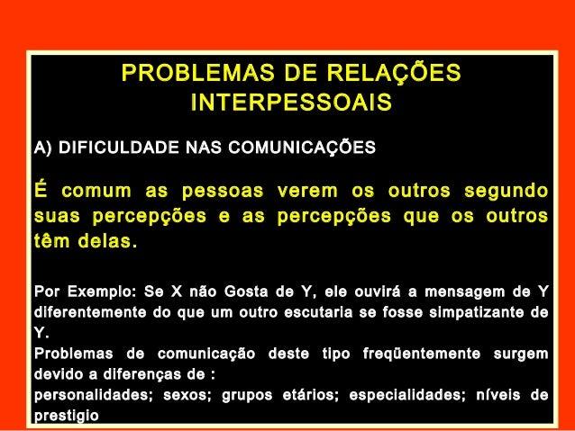 PROBLEMAS DE RELAÇÕESINTERPESSOAISA) DIFICULDADE NAS COMUNICAÇÕESÉ comum as pessoas verem os outros segundosuas percepções...