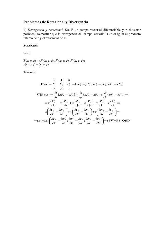 Problemas de Rotacional y Divergencia 1) Divergencia y rotacional. Sea F un campo vectorial diferenciable y r el vector po...