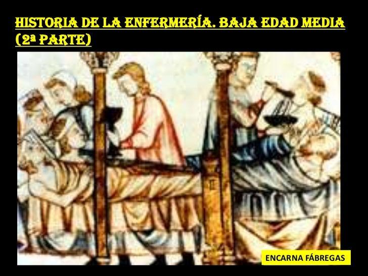 HISTORIA DE LA ENFERMERÍA. BAJA EDAD MEDIA<br />(2ª PARTE)<br />ENCARNA FÁBREGAS<br />