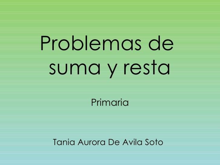 Problemas de  suma y resta Primaria Tania Aurora De Avila Soto