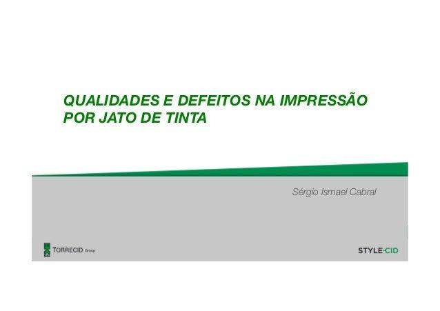 QUALIDADES E DEFEITOS NA IMPRESSÃO POR JATO DE TINTA Sérgio Ismael Cabral