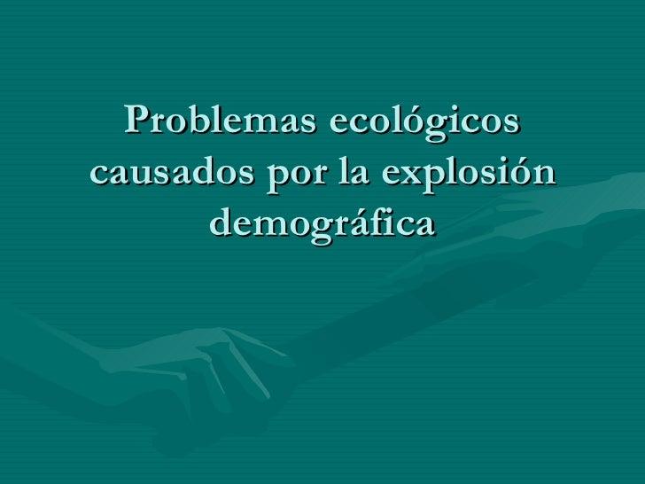 Problemas ecológicos causados por la explosión demográfica