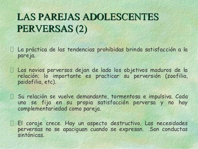 LAS PAREJAS ADOLESCENTESPERVERSAS (2)La práctica de las tendencias prohibidas brinda satisfacción a lapareja.Los novios pe...