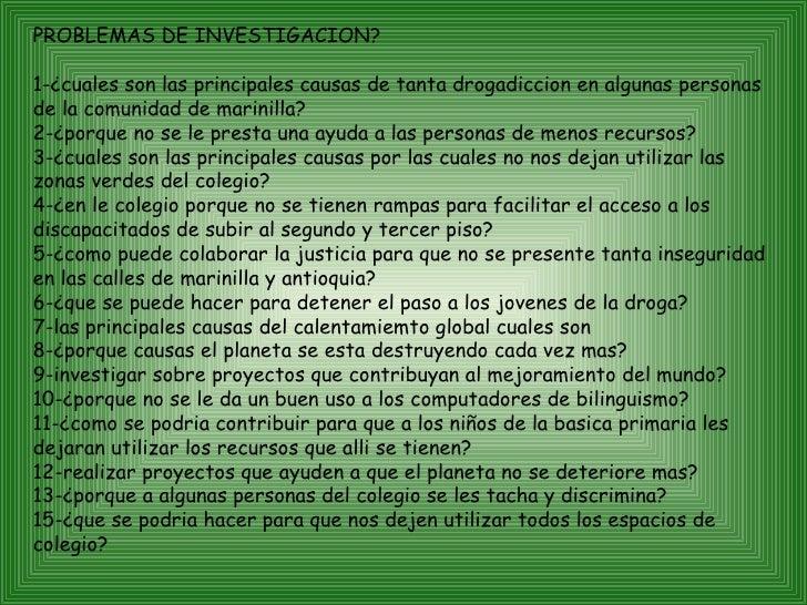 PROBLEMAS DE INVESTIGACION? 1-¿cuales son las principales causas de tanta drogadiccion en algunas personas de la comunidad...