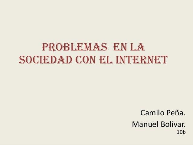 Camilo Peña.Manuel Bolívar.10bProblemas en lasociedad con el internet