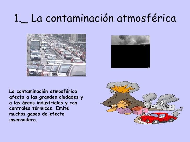 1._ La contaminación atmosférica La contaminación atmosférica afecta a las grandes ciudades y a las áreas industriales y c...
