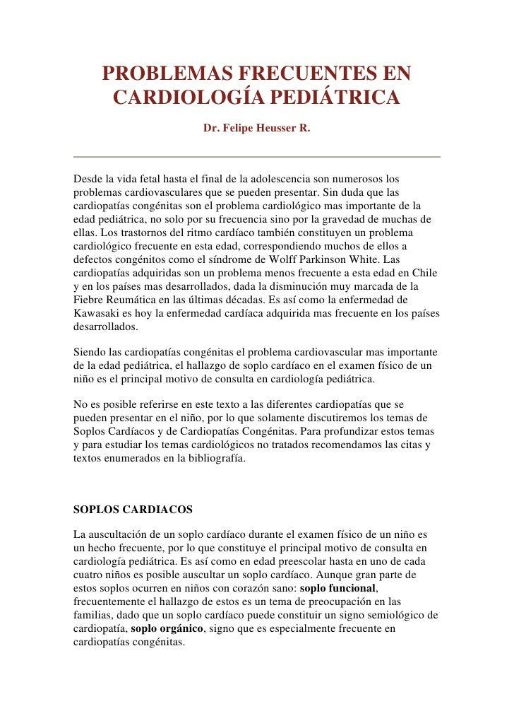 PROBLEMAS FRECUENTES EN       CARDIOLOGÍA PEDIÁTRICA                           Dr. Felipe Heusser R.Desde la vida fetal ha...