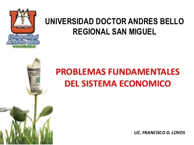 UNIVERSIDAD DOCTOR ANDRES BELLO      REGIONAL SAN MIGUEL  PROBLEMAS FUNDAMENTALES    DEL SISTEMA ECONOMICO                ...