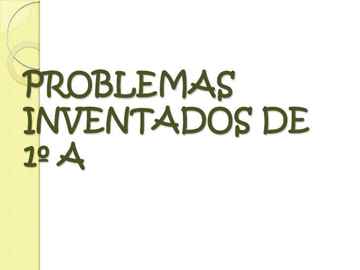 PROBLEMAS INVENTADOS DE 1º A