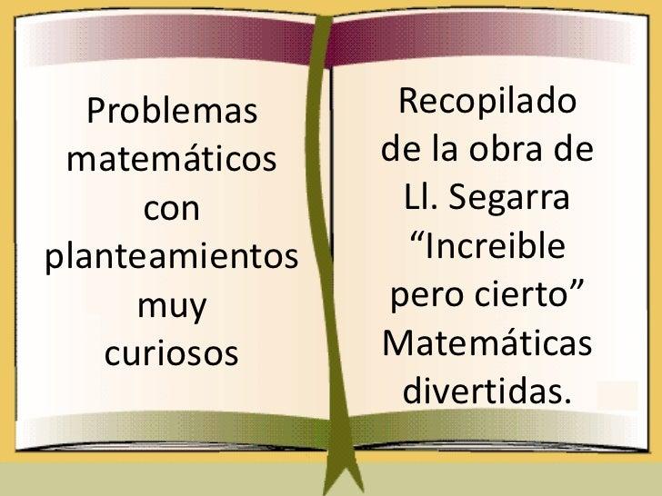 """Problemas      Recopilado matemáticos     de la obra de      con         Ll. Segarraplanteamientos     """"Increible      muy..."""