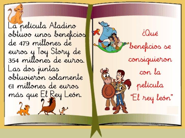 La película Aladinoobtuvo unos beneficios       ¿Quéde 479 millones de       beneficios seeuros y Toy Story, de354 millone...