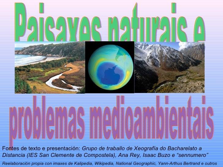 Paisaxes naturais e problemas medioambientais Fontes de texto e presentación:  Grupo de traballo de Xeografía do Bacharela...