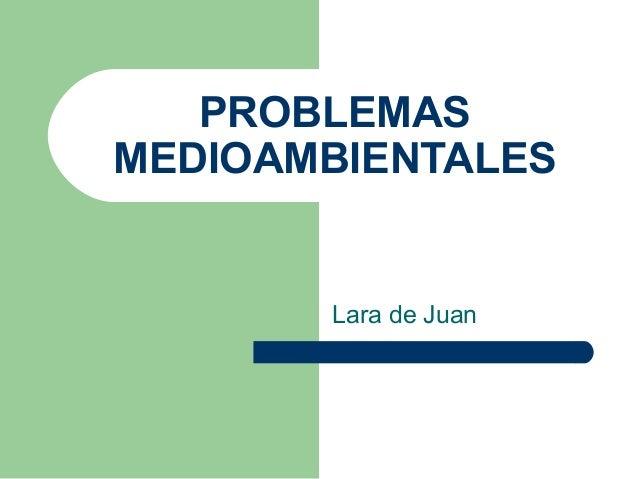 PROBLEMASMEDIOAMBIENTALES       Lara de Juan
