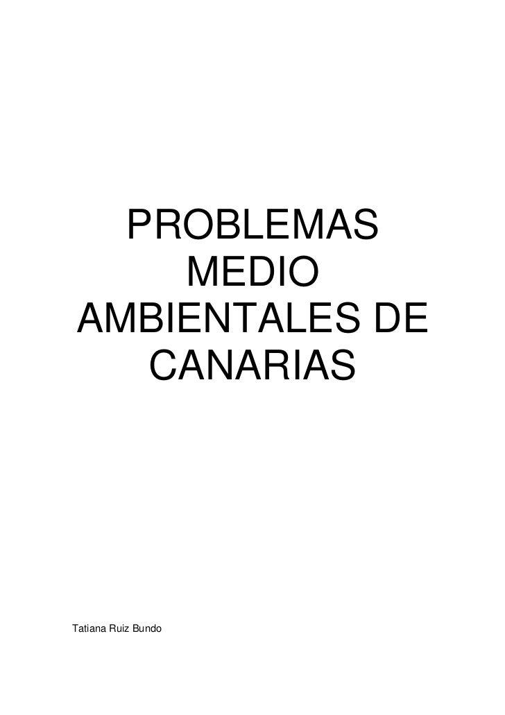 PROBLEMAS    MEDIOAMBIENTALES DE   CANARIASTatiana Ruiz Bundo