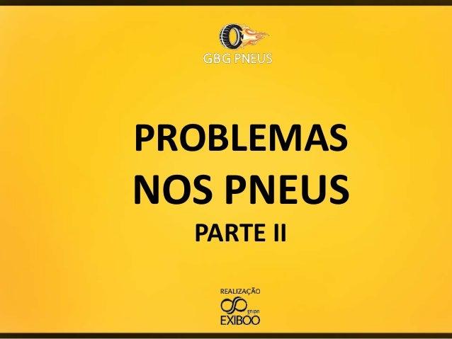 PROBLEMAS  NOS PNEUS PARTE II