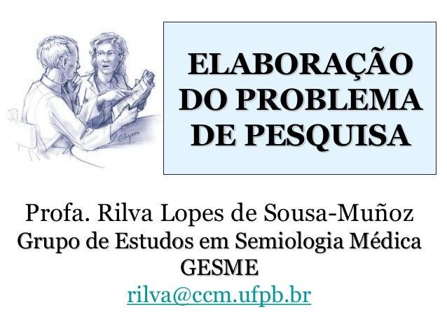 PROBLEMA DEPROBLEMA DE PESQUISA EPESQUISA E HIPÓTESESHIPÓTESES CIENTÍFICASCIENTÍFICAS Profa. Rilva Lopes de Sousa-Muñoz Gr...