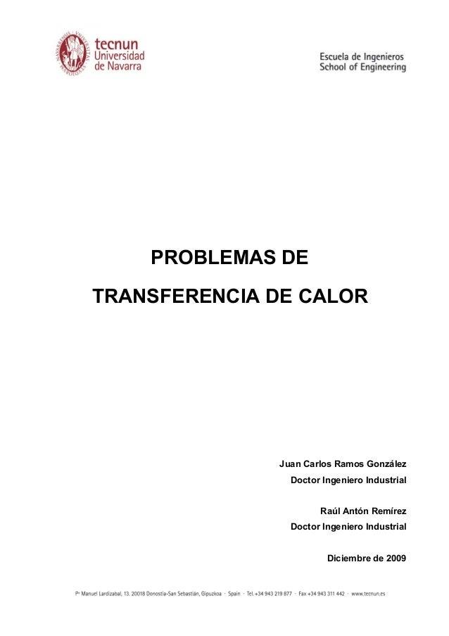PROBLEMAS DE TRANSFERENCIA DE CALOR Juan Carlos Ramos González Doctor Ingeniero Industrial Raúl Antón Remírez Doctor Ingen...