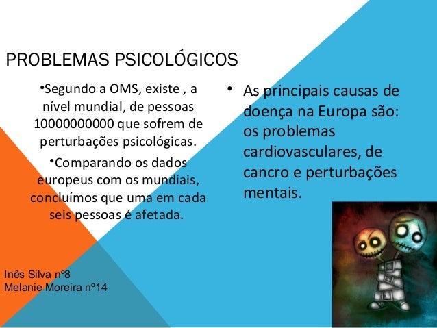 PROBLEMAS PSICOLÓGICOS      •Segundo a OMS, existe , a   • As principais causas de       nível mundial, de pessoas     doe...