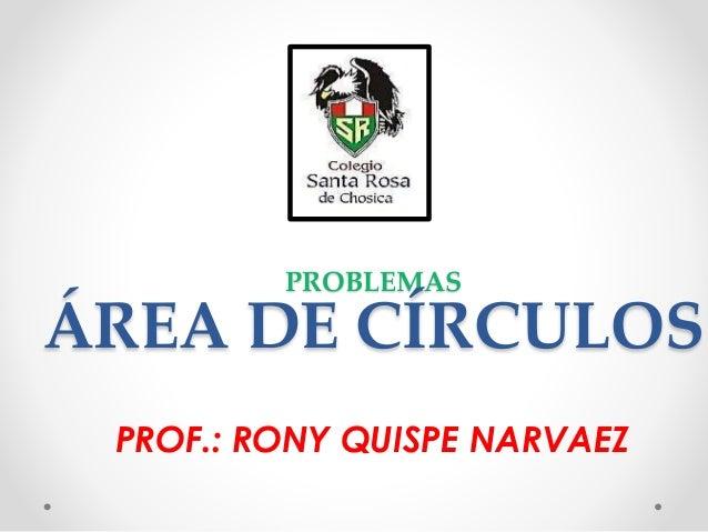 PROBLEMAS ÁREA DE CÍRCULOS PROF.: RONY QUISPE NARVAEZ