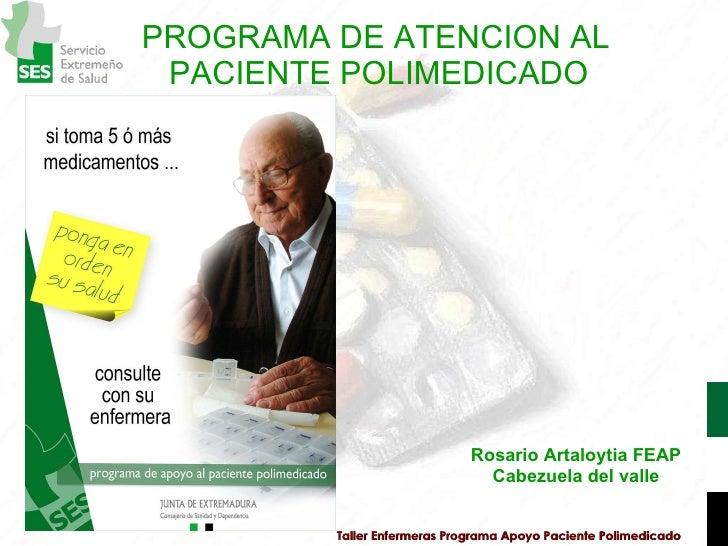 <ul><li>PROGRAMA DE ATENCION AL PACIENTE POLIMEDICADO </li></ul>Taller Enfermeras Programa Apoyo Paciente Polimedicado Ros...