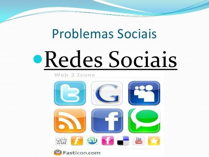 Problemas Sociais<br />Redes Sociais<br />