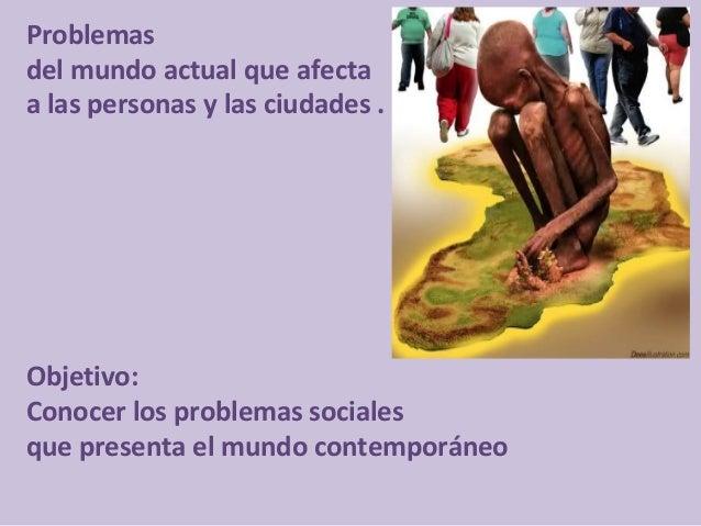 Problemas del mundo actual que afecta a las personas y las ciudades . Objetivo: Conocer los problemas sociales que present...