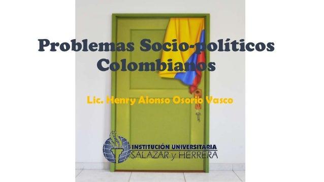 Problemas Socio-políticos Colombianos Lic. Henry Alonso Osorio Vasco