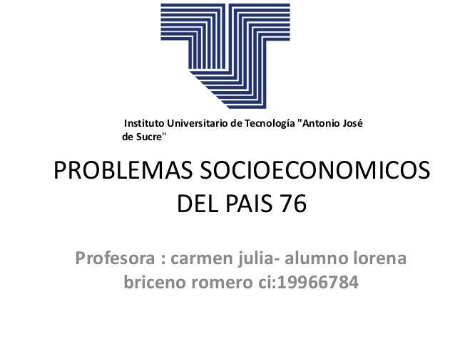 """Instituto Universitario de Tecnología """"Antonio José de Sucre""""  PROBLEMAS SOCIOECONOMICOS DEL PAIS 76 Profesora : carmen ju..."""
