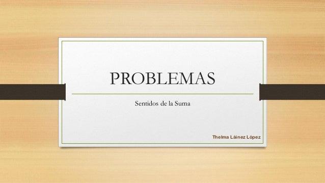 PROBLEMASSentidos de la SumaThelma Láinez López