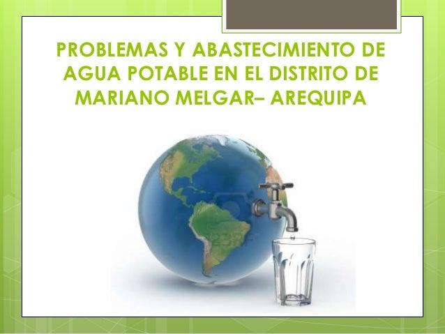PROBLEMAS Y ABASTECIMIENTO DE AGUA POTABLE EN EL DISTRITO DE MARIANO MELGAR– AREQUIPA
