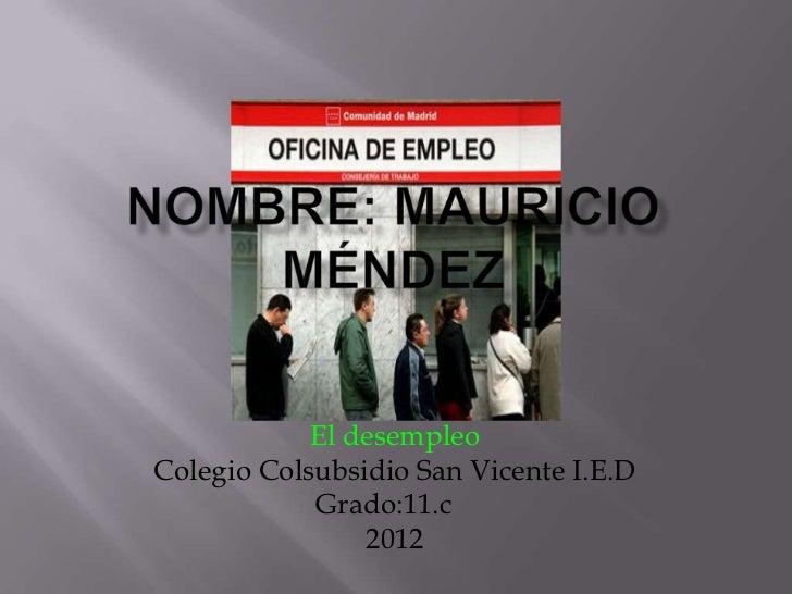 El desempleoColegio Colsubsidio San Vicente I.E.D            Grado:11.c                2012