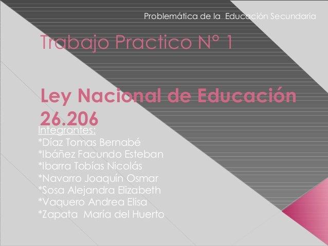 Trabajo Practico N° 1 Ley Nacional de Educación 26.206Integrantes: *Díaz Tomas Bernabé *Ibáñez Facundo Esteban *Ibarra Tob...