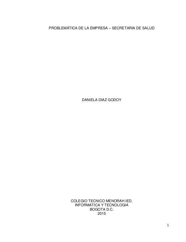 1 PROBLEMÁTICA DE LA EMPRESA – SECRETARIA DE SALUD DANIELA DIAZ GODOY COLEGIO TECNICO MENORAH IED. INFORMATICA Y TECNOLOGI...