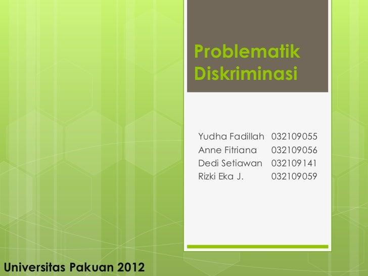 Problematik                          Diskriminasi                          Yudha Fadillah   032109055                     ...