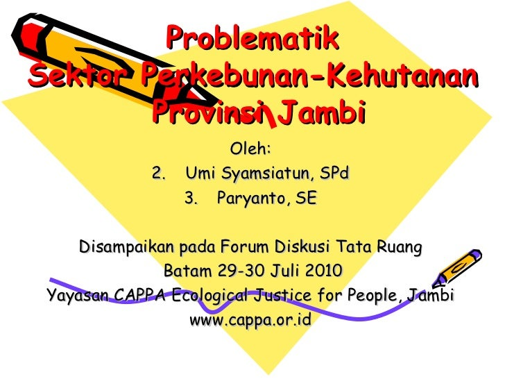Problematik  Sektor Perkebunan-Kehutanan  Provinsi Jambi <ul><li>Oleh: </li></ul><ul><li>Umi Syamsiatun, SPd </li></ul><ul...