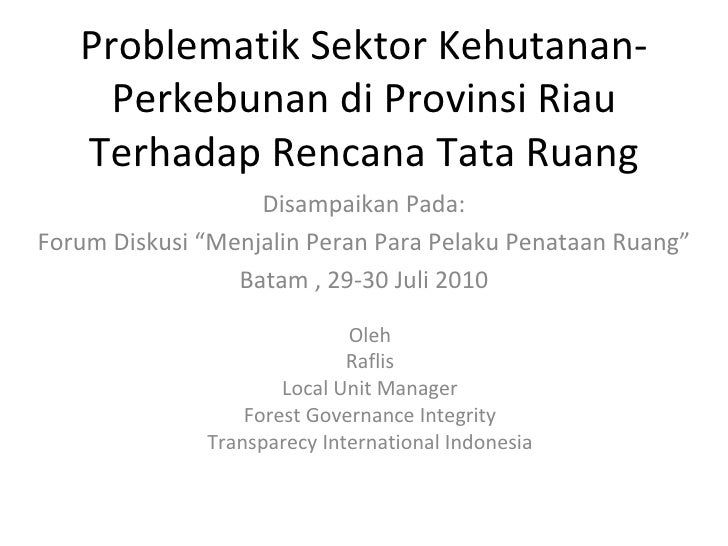 Problematik Sektor Kehutanan-     Perkebunan di Provinsi Riau   Terhadap Rencana Tata Ruang                   Disampaikan ...