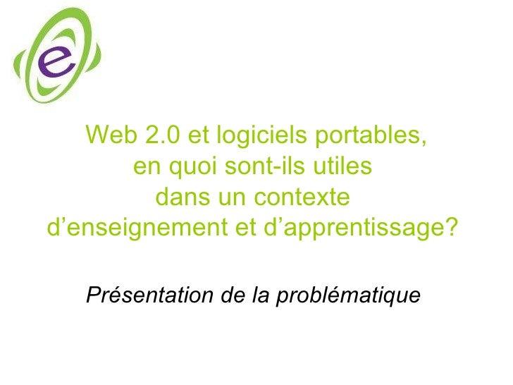 Web 2.0 et logiciels portables,       en quoi sont-ils utiles         dans un contexted'enseignement et d'apprentissage?  ...