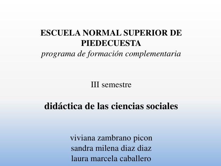 ESCUELA NORMAL SUPERIOR DE          PIEDECUESTAprograma de formación complementaria            III semestredidáctica de la...