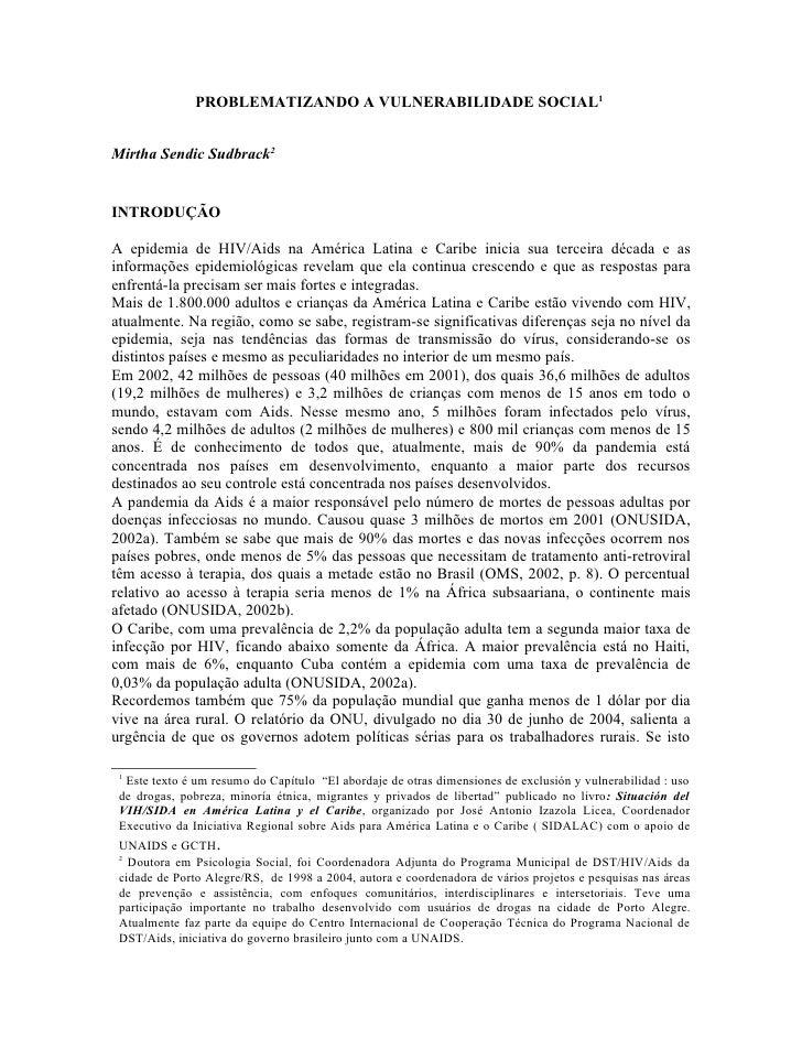 PROBLEMATIZANDO A VULNERABILIDADE SOCIAL1   Mirtha Sendic Sudbrack2   INTRODUÇÃO  A epidemia de HIV/Aids na América Latina...