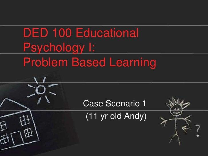 DED 100 Educational Psychology I: Problem Based Learning<br />Case Scenario 1 <br />(11 yr old Andy)<br />