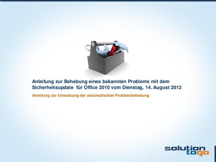 Anleitung zur Behebung eines bekannten Problems mit demSicherheitsupdate für Office 2010 vom Dienstag, 14. August 2012Anle...