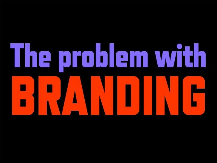 The problem with BRANDING