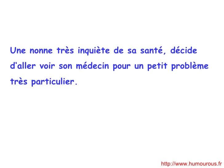 Une  nonne très inquiète de sa santé, décide d'aller voir son médecin  pour  un petit problème très particulier. http://ww...