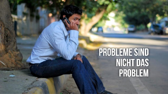 Probleme sind nicht das Problem
