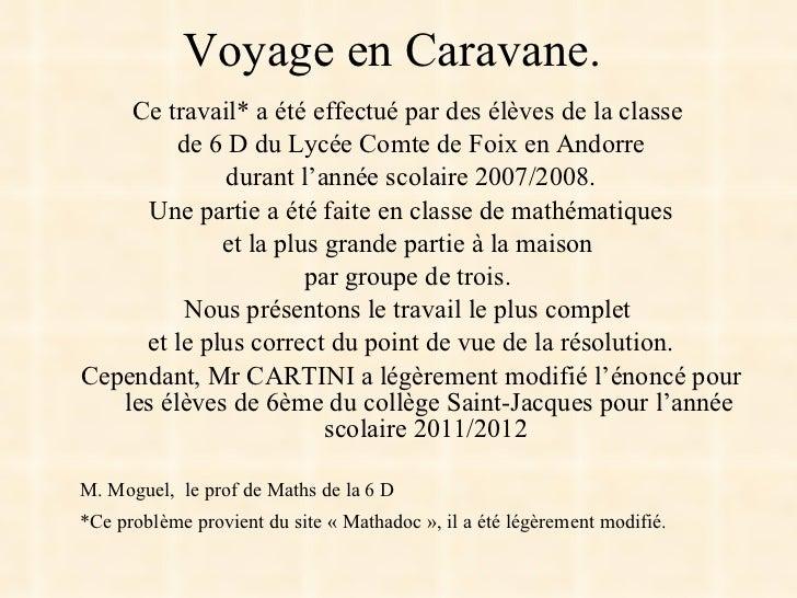 Voyage en Caravane. <ul><li>Ce travail* a été effectué par des élèves de la classe  </li></ul><ul><li>de 6 D du Lycée Comt...