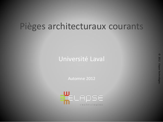 Pièges architecturaux courants                                 © 2012 Elapse Technologies         Université Laval        ...